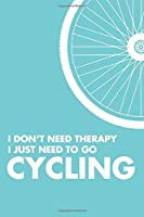 "I Don't Need Therapy I Just Need To Go Cycling: 6x9"" Lined Notebook/Journal Funny Gift Idea For Cyclists, Riders"