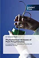 Phytochemical Analyses of Plant Polyphenolics: A Comprehensive Reference of Current and Established Assays【洋書】 [並行輸入品]