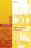 Unarmed Insurrections: People Power Movements In Nondemocracies (SMPC-SOCIAL MOVEMENTS, PROTEST & CONTENTION)