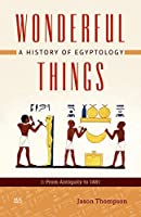 Wonderful Things: A History of Egyptology: 1: From Antiquity to 1881【洋書】 [並行輸入品]