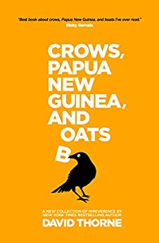 Crows, Papua New Guinea, and Boats: A new collection of irreverence. by [Thorne, David]