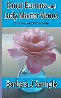 Sanat Kumara and Lady Master Venus: An Archetypal Partnership