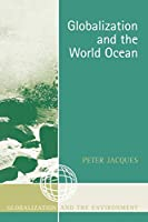 Globalization And the World Ocean (Globalization and the Environment (Paperback Unnumbered))