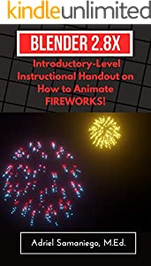 Blender 2.8X Introductory-Level Instructional Handout on How to Animate FIREWORKS:: Particles Emitter (English Edition)