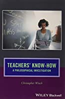 Teachers' Know-How: A Philosophical Investigation (Journal of Philosophy of Education)