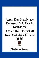 Acten Der Standetage Preussens V5, Part 2, 1458-1525: Unter Der Herrschaft Des Deutschen Ordens (1886)
