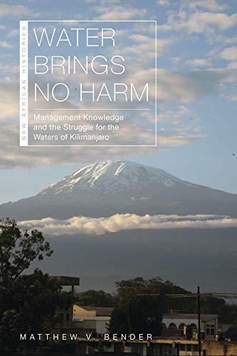 Download Water Brings No Harm: Management Knowledge and the Struggle for the Waters of Kilimanjaro (New African Histories) 0821423592