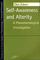 Self-Awareness and Alterity: A Phenomenological Investigation (Studies in Phenomenology and Existential Philosophy)