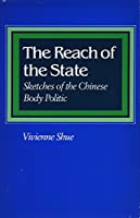 The Reach of the State: Sketches of the Chinese Body Politic