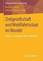 Zivilgesellschaft und Wohlfahrtsstaat im Wandel: Akteure, Strategien und Politikfelder (Buergergesellschaft und Demokratie)