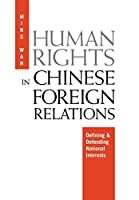 Human Rights in Chinese Foreign Relations: Defining and Defending National Interests (Pennsylvania Studies in Human Rights)