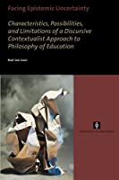 Facing Epistemic Uncertainty: Characteristics, possibilities, and limitations of a dynamic discursive approach to philosophy of education (AUP Dissertation Series)