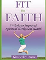 Fit for Faith: 7 Weeks to Improved Spiritual and Physical Health