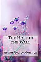 The Hole in the Wall Arthur George Morrison