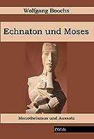 Echnaton und Moses: Monotheismus und Aussatz