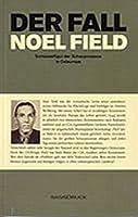 Der Fall Noel Field 1: Schluesselfigur der Schauprozesse in Osteuropa