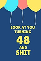 Look At You Turning 48 And Shit: Appreciate Your Friend With This Birthday Blank Lined Notebook