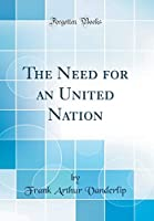 The Need for an United Nation (Classic Reprint)