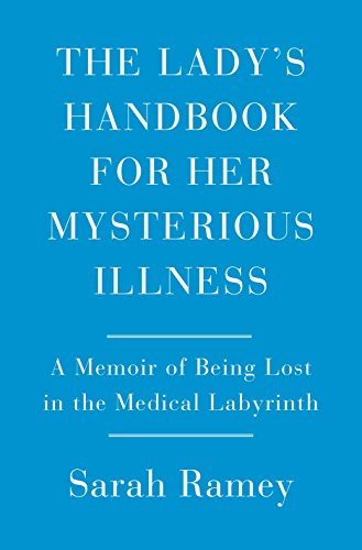 The Lady's Handbook for Her Mysterious Illness: A Memoir of Being Lost in the Medical Labyrinth (English Edition)