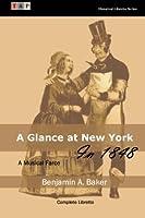 A Glance at New York in 1848: A Musical Farce. Complete Libretto (Historical Libretto Series)