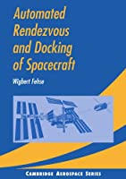 Automated Rendezvous and Docking of Spacecraft (Cambridge Aerospace Series)
