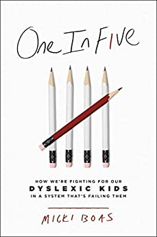 One in Five: How We're Fighting for Our Dyslexic Kids in a System That's Failing Them by [Boas, Micki]