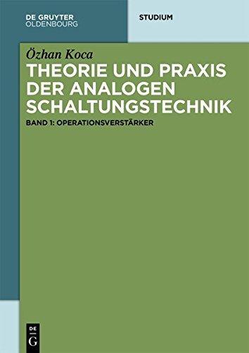Theorie und Praxis der analogen Schaltungstechnik: Band 1: Operationsverstärker (De Gruyter Studium)