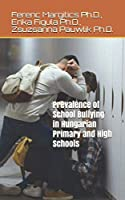 Prevalence of School Bullying in Hungarian Primary and High Schools