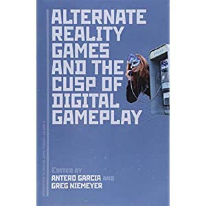 Alternate Reality Games and the Cusp of Digital Gameplay (Approaches to Digital Game Studies)