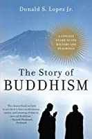 The Story of Buddhism: A Concise Guide to Its History & Teachings【洋書】 [並行輸入品]