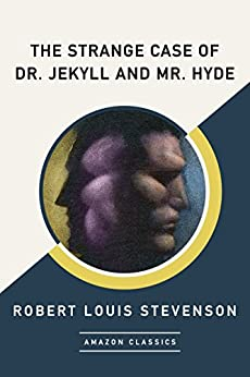 The Strange Case of Dr. Jekyll and Mr. Hyde (AmazonClassics Edition) by [Stevenson, Robert Louis]