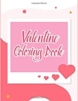 Valentine Coloring Book: Valentine Coloring Book For Kids, Children, Toddlers, Crayons, Adult, Mini, Girls And Boys - 8.5 in x 11 in Cover.