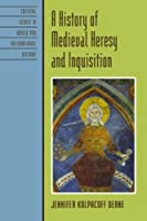 A History of Medieval Heresy and Inquisition (Critical Issues in History)