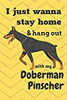 I just wanna stay home & hang out with my Doberman Pinscher: For Doberman Pinscher Dog Fans