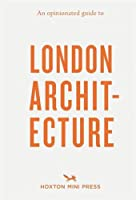 An Opinionated Guide to London Architecture (Opinionated Guides)