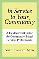 In Service to Your Community: A Field Survival Guide for Community-Based Services Professionals