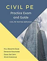Civil PE Practice Exam and Guide: Full Breadth Exam, Detailed Solutions, Exam-Day Info, and Study Schedule