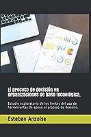 El proceso de decisión en organizaciones de base tecnológica.: Estudio exploratorio de los límites del uso de herramientas de apoyo al proceso de decisión.