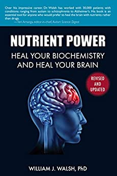 Nutrient Power: Heal Your Biochemistry and Heal Your Brain by [Walsh, William ]