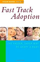Fast Track Adoption: The Faster, Safer Way to Adopt a Baby