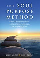 The Soul Purpose Method: Discover your unique calling, Reawaken to your True Self, and Co-create the inspired life you were meant to live