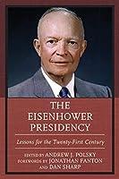 The Eisenhower Presidency: Lessons for the Twenty-First Century