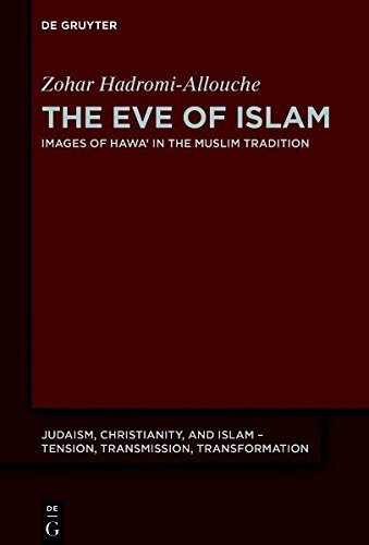 The Eve of Islam: Images of Hawa' in the Muslim Tradition (Judaism, Christianity, and Islam – Tension, Transmission, Transformation)