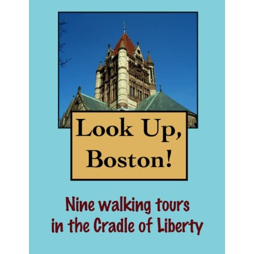 Look Up, Boston! 9 Walking Tours in the Cradle of Liberty (Look Up, America!) (English Edition)