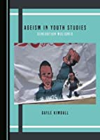 Ageism in Youth Studies: Generation Maligned