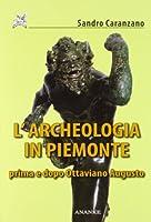 L'archeologia in Piemonte prima e dopo Ottaviano Augusto