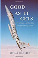 Good As It Gets: My Best Job - Commander 32nd Fighter Squadron