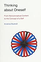 Thinking about Oneself: From Nonconceptual Content to the Concept of a Self (The MIT Press)