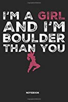 I'm a Girl and I'm Bouldern Than You Notebook: Dotted Lined Free Rock Girl Climbing Notebook (6x9 inches) ideal as a Bouldering Journal. Perfect as a Travel Book for all Free Climber Lover. Great gift for Girls and Women