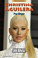"Journal: Christina Aguilera R&B Music American Singer, Songwriter Hollywood Walk of Fame 100 Greatest Singers of All Time, Supplies Student Teacher Daily Creative Writing, Cute Drawing Paper for Kids, 110 Pages of 6"" x 9"" Blank Paper for Writting"